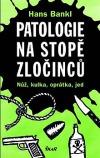 Patologie na stopě zločinců - Nůž, kulka, oprátka, jed