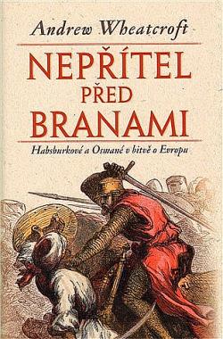 Nepřítel před branami - Habsburkové a Osmané v bitvě o Evropu obálka knihy