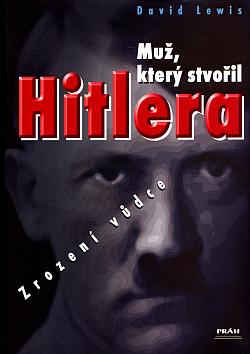 Muž,který stvořil Hitlera - zrození vůdce obálka knihy