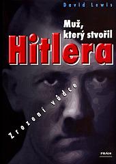 Muž,který stvořil Hitlera - zrození vůdce