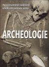Archeologie: Nejvýznamnější naleziště a kulturní poklady světa