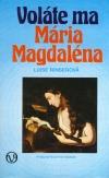 Voláte ma Mária Magdaléna