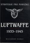 Strategie pro porážku: Luftwaffe 1933-1945