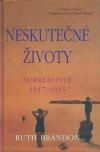 Neskutečné životy. Surrealisté 1917–1945