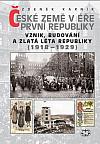 České země v éře první republiky (1918 - 1938) I.: Vznik, budování a zlatá léta republiky (1918 - 1929)
