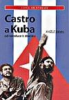Castro a Kuba - Od revoluce k dnešku