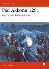 Pád Akkonu 1291 – Krvavý zánik křižáckých států