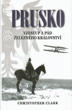 Prusko: Vzestup a pád železného království obálka knihy