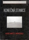 Konečná stanice : Auschwitz-Birkenau