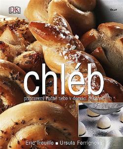 Chléb - připravený ručně nebo v domácí pekárně obálka knihy