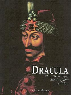 Dracula: Vlad III. Ţepeş - mezi mýtem a realitou obálka knihy