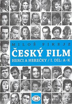 Český film - herci a herečky. I. díl, A-K obálka knihy