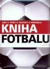 Kniha fotbalu: ligy, týmy, taktiky a pravidla