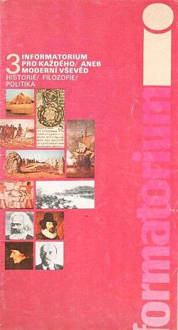 Informatorium pro každého, aneb, Moderní vševěd. 3, Historie, filozofie, politika