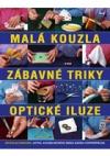 Malá kouzla, zábavné triky a optické iluze - Více než 100 originálních triků a kouzel krok za krokem
