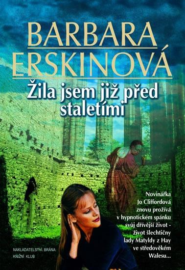 Kniha Žila jsem již před staletími (Barbara Erskine)
