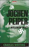 Jochen Peiper - Hitlerův muž