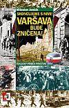 Skoncujeme s nimi! Varšava bude zničena! Tragický příběh povstání 1944