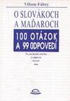 O Slovákoch a Maďaroch: 100 otázok a 99 odpovedí