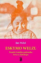 Eskymo Welzl - Paměti českého polárníka a zlatokopa obálka knihy