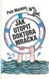 Jak utopit doktora Mráčka