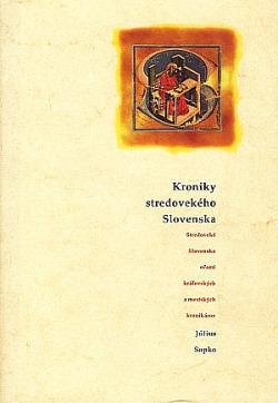 Kroniky stredovekého Slovenska (Stredoveké Slovensko očami kráľovských a mestských kronikárov) obálka knihy