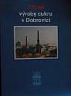 170 let výroby cukru v Dobrovici