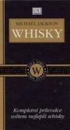Whisky: kompletní průvodce světem nejlepší whisky