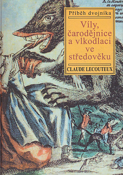 Víly, čarodějnice a vlkodlaci ve středověku: Příběh dvojníka obálka knihy