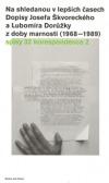 Na shledanou v lepších časech. Dopisy Josefa Škvoreckého a Lubomíra Dorůžky z doby marnosti (1968-1989)