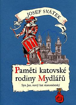 Paměti katovské rodiny Mydlářů 3. Syn Jan, nový kat staroměstský obálka knihy