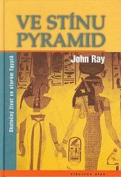 Ve stínu pyramid. Skutečný život ve starém Egyptě