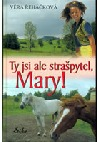 Ty jsi ale strašpytel Mary!