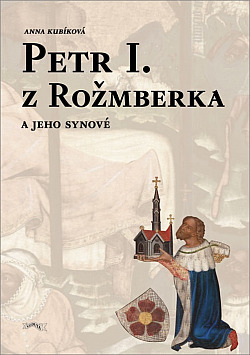 Petr I. z Rožmberka a jeho synové obálka knihy