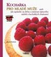 Kuchařka pro mladé muže, aneb Jak s minimem špinavého nádobí a kuchařských zkušeností zapůsobit na dívku