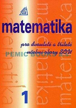 Matematika pro dvouleté a tříleté učební obory SOU 1.díl obálka knihy