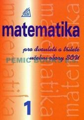 Matematika pro dvouleté a tříleté učební obory SOU 1.díl