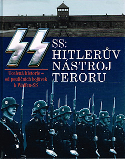 SS - Hitlerův nástroj teroru - ucelená historie od pouličních bojůvek k Waffen-SS obálka knihy