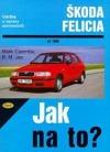 Údržba a opravy automobilů Škoda Felicia 1.3, 1.3 MPi, 1.6 MPi a 1.9 diesel od 1995