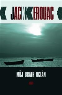 Můj bratr oceán - nově vydaný román Jacka Kerouaca